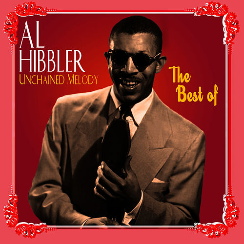 Unchained Melody - The Best Of by Al Hibbler