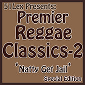51Lex Presents Premier Reggae Classics - Natty Get Jail by Various Artists