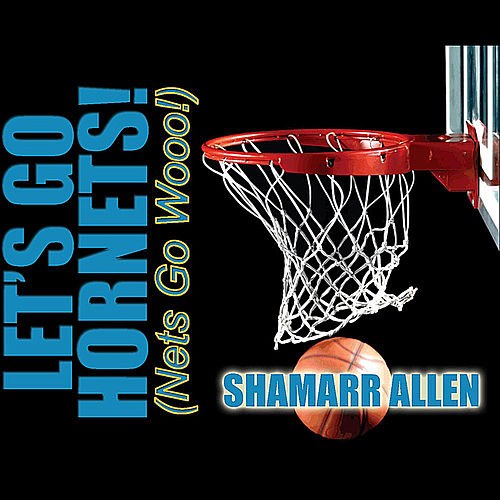 Let's Go Hornets (Nets Go Wooo!) by Shamarr Allen