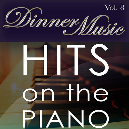 Dinnermusic Vol. 8 - Hits On The Piano by Dinner Music