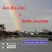 Arc-En-Ciel et Belle Journée: Chansons de Paris by Various Artists