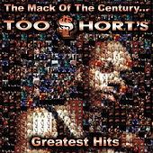 The Mack Of The Century... Too $hort's Greatest Hits by Too $hort