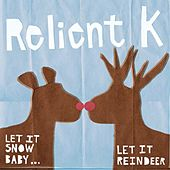 Let It Snow Baby, Let It Reindeer by Relient K