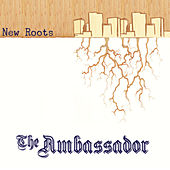 New Roots by The Ambassador