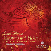 Chez Nous: Christmas with Elektra by Elektra Women's Choir
