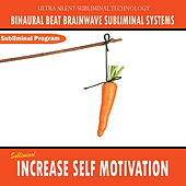 Increase Self Motivation - Binaural Beat Brainwave Subliminal Systems by Binaural Beat Brainwave Subliminal Systems