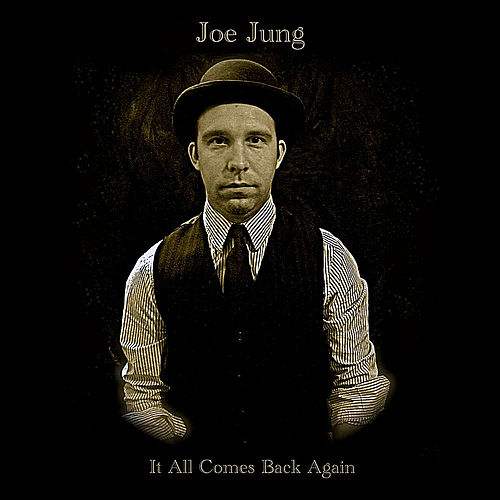 It All Comes Back Again by Joe Jung