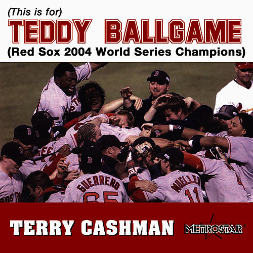 (This Is For) Teddy Ballgame (Red Sox 2004 World Series Champions) by Terry Cashman