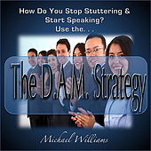 How Can You Stop Stuttering?  Use the D.A.M. Strategy! by Michael Williams