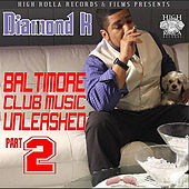 Baltimore Club Music Unleashed Part 2 by Diamond K