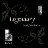 Legendary Ballet Music by Lisa Harris