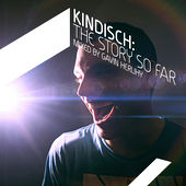 Kindisch: The Story So Far Mixed by Gavin Herlihy by Various Artists