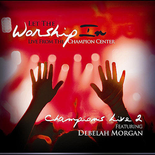 Let The Worship In Champions Live 2 by Debelah Morgan