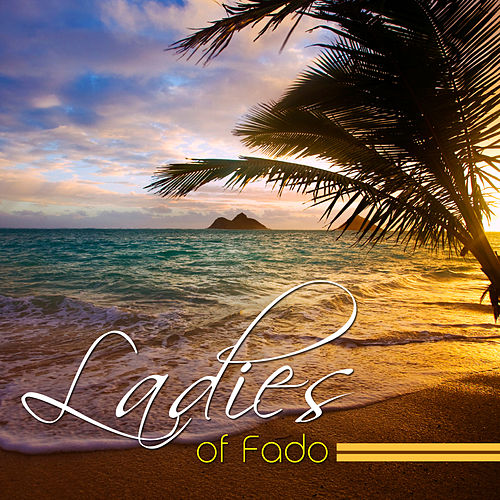 Ladies Of Fado by Various Artists