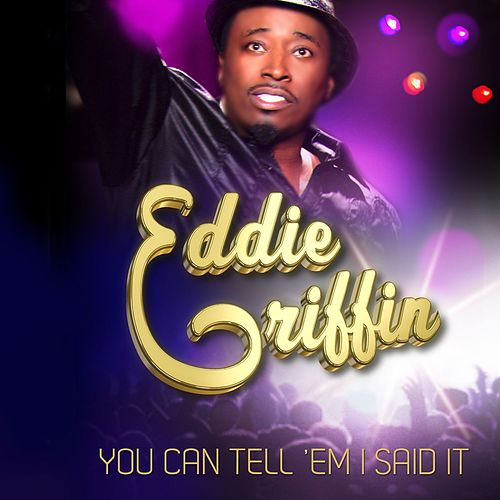 You Can Tell 'Em I Said It by Eddie Griffin