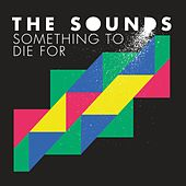 Something To Die For by The Sounds