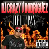 Hell To Pay by DJ Crazy J Rodriguez
