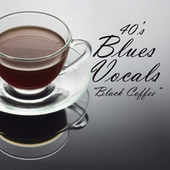 40s Blues Vocals - Black Coffee - 40s Music by 40s Music