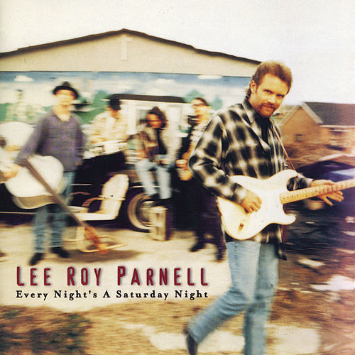 Every Night's A Saturday Night by Lee Roy Parnell