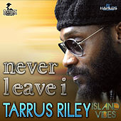Never Leave I by Tarrus Riley
