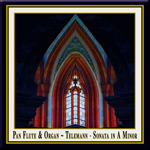 Pan Flute & Organ - Telemann: Sonata in A Minor (Originally composed for Oboe & Basso Continuo) by Georg Philipp Telemann