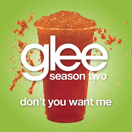 Don't You Want Me (Glee Cast Version) by Glee Cast