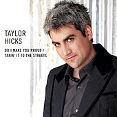 Do I Make You Proud / Takin' It To The Streets by Taylor Hicks