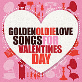 Golden Oldie Love Songs for Valentine's Day by Various Artists