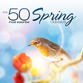 The 50 Most Essential Spring Classics by Various Artists