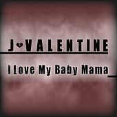 I Love My Baby Mama - Single by J. Valentine