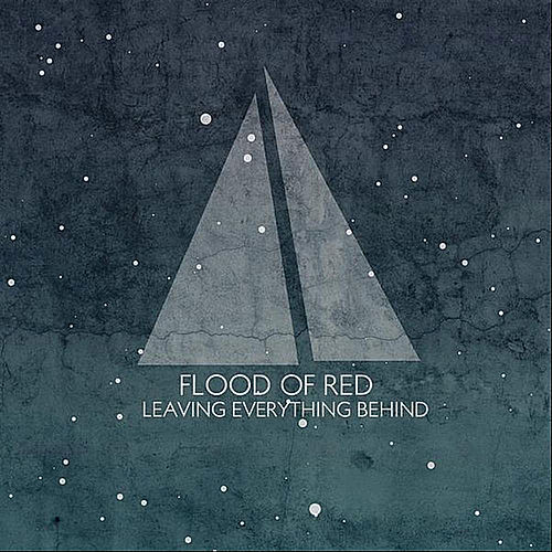 Leaving Everything Behind by Flood Of Red