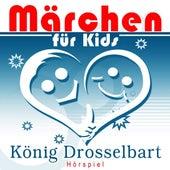 Märchen für Kids - König Drosselbart (Hörspiel) by Various Production