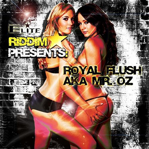 Elite Riddim Presents - Royal Flush Aka Mr Oz by Royal Flush