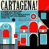 Soundway Records Presents Cartagena! Curro Fuentes & The Big Band Cumbia and Descarga Sound of Colombia 1962-72 by Various Artists