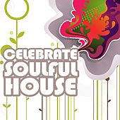 Celebrate Soulful House, Vol. 2 (Best of Loungy Chillhouse Tunes from Vocal to Deep Music) by Various Artists