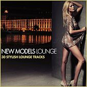 New Models Lounge (30 Stylish Lounge Tracks) by Various Artists