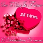 Pour te dire je t'aime (25 déclarations d'amour) by Various Artists