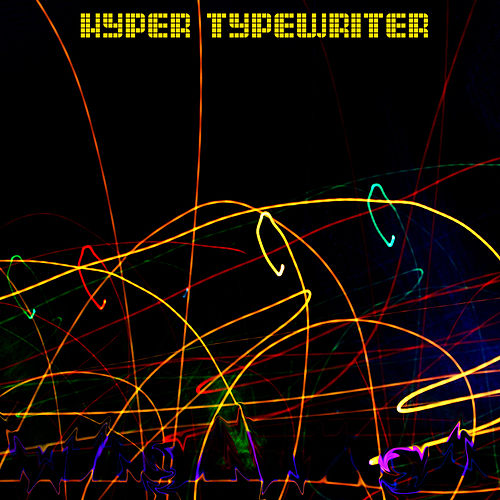 Hyper Typewriter by wAgAwAgA