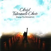 Change The Atmosphere by Christ Tabernacle Choir