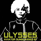 Aviator Sunglasses EP by Ulysses