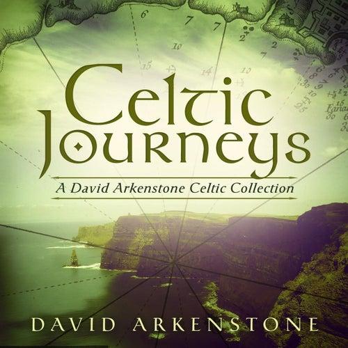 Celtic Journeys: A David Arkenstone Celtic Collection by David Arkenstone