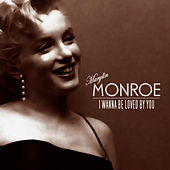 I wanna be loved by you by Marilyn Monroe