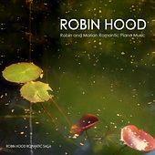 Robin Hood - Robin and Marian Romantic Piano Music by Robin Hood Romantic Saga
