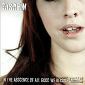 In The Absence of All Good We Become Animals by Disarm