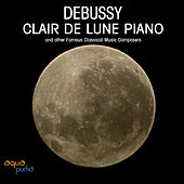 Debussy: Clair de Lune Piano and Other Famous Classical Music Composers by Debussy Piano Ensemble