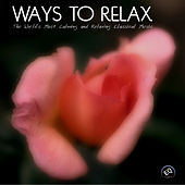 Ways to Relax - The World's Most Calming and Relaxing Classical Music for Relaxation, Meditation,Massage and Yoga by Relaxing Classical Music Ensemble