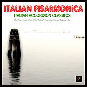 Italian Fisarmonica - Italian Accordion Classics. Best Italian Accordion Music, Ultimate Italian Traditional Dinner Music and Background Music by Italian Accordion Band