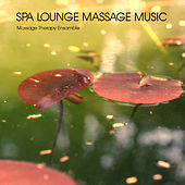 Spa Lounge Massage Music for Absolute Relaxation by Massage Therapy Ensamble
