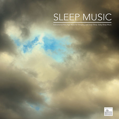 Sleep Music and Music for Deep Sleep with Nature Sounds and Relaxing Sounds of Nature. Instrumental New Age Music for Sleeping and Deep Sleep. Baby Sleep Music, Sounds for Sleep Solutions and Music for Meditation by Sleep Music System