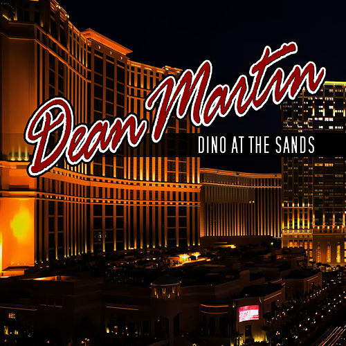 Dino At The Sands by Dean Martin